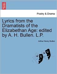 Lyrics From The Dramatists Of The Elizabethan Age - Arthur Henry Bullen