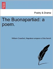 The Buonapartiad: a poem. - William Crawford, Napoleon emperor Napoleon emperor of the french