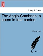 The Anglo-Cambrian; A Poem In Four Cantos. - Mary Linwood
