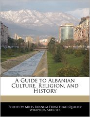 A Guide to Albanian Culture, Religion, and History - Miles Branum