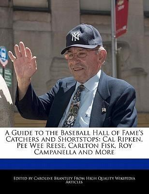A Guide to the Baseball Hall of Fame's Catchers and Shortstops: Cal Ripken, Pee Wee Reese, Carlton Fisk, Roy Campanella and More