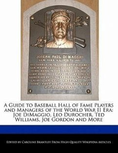 A Guide to Baseball Hall of Fame Players and Managers of the World War II Era: Joe Dimaggio, Leo Durocher, Ted Williams, Joe Gordon and More - Brantley, Caroline