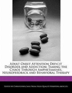 Adult Onset Attention Deficit Disorder and Addiction: Taming the Chaos Through Amphetamines, Neurofeedback and Behavioral Therapy - Sans, Christopher