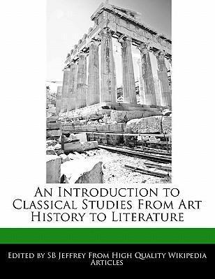 An Introduction to Classical Studies from Art History to Literature