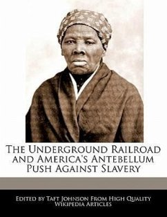 The Underground Railroad and America's Antebellum Push Against Slavery - Johnson, Taft