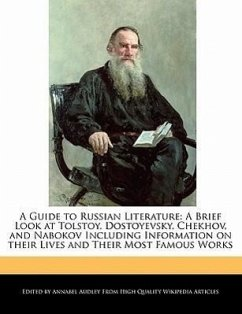 A Guide to Russian Literature: A Brief Look at Tolstoy, Dostoyevsky, Chekhov, and Nabokov Including Information on Their Lives and Analyses of Their - Audley, Annabel