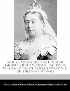 English Monarchs: The House of Hanover, Queen Victoria, Including William IV, Prince Albert, Edward VII, John Brown and More - Windsor, Grace
