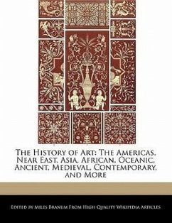 The History of Art: The Americas, Near East, Asia, African, Oceanic, Ancient, Medieval, Contemporary, and More - Branum, Miles