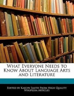 What Everyone Needs to Know about Language Arts and Literature - Smith, Kaelyn