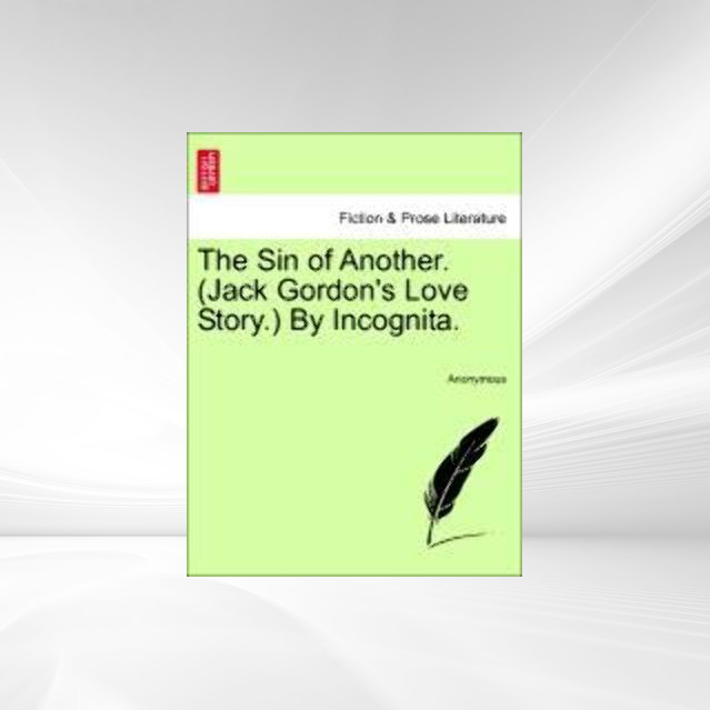 The Sin of Another. (Jack Gordon´s Love Story.) By Incognita. als Taschenbuch von Anonymous - British Library, Historical Print Editions