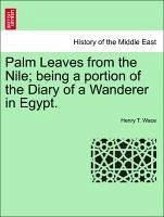 Palm Leaves from the Nile being a portion of the Diary of a Wanderer in Egypt. - Wace, Henry T.