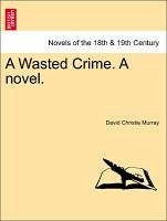 A Wasted Crime. A novel. Vol. I. - Murray, David Christie