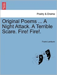 Original Poems ... A Night Attack. A Terrible Scare. Fire! Fire!.