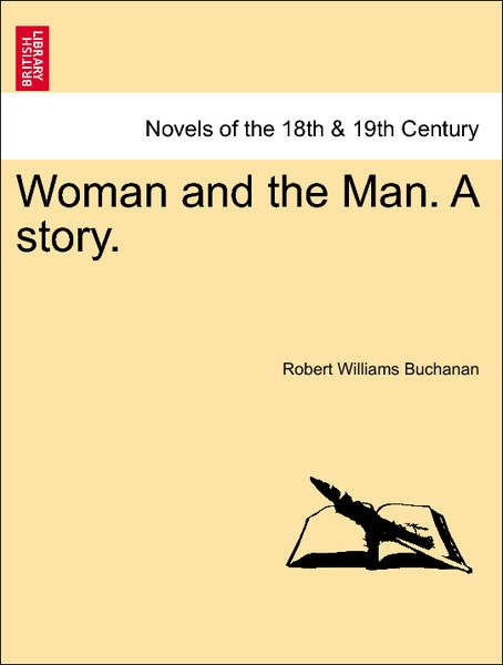 Woman and the Man. A story. Vol. I. als Taschenbuch von Robert Williams Buchanan - British Library, Historical Print Editions