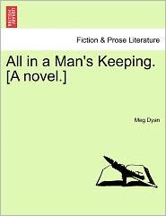 All In A Man's Keeping. [A Novel.] - Meg Dyan