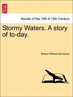 Stormy Waters. A story of to-day, vol. I - Buchanan, Robert Williams