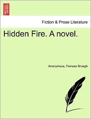 Hidden Fire. A novel. - Anonymous, Frances Brough