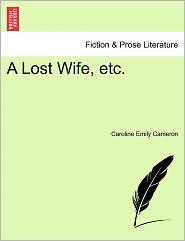 A Lost Wife, Etc. - Caroline Emily Cameron