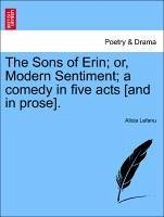 The Sons of Erin or, Modern Sentiment a comedy in five acts [and in prose]. - Lefanu, Alicia