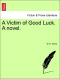 Norris, W. E.: A Victim of Good Luck. A novel. Vol. I