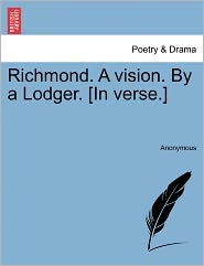 Richmond. A vision. By a Lodger. [In verse.] - Anonymous