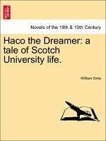 Haco the Dreamer: a tale of Scotch University life. Vol. I. - Sime, William