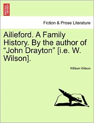 Ailieford. A Family History. By The Author Of John Drayton [I.E. W. Wilson]. - William Wilson