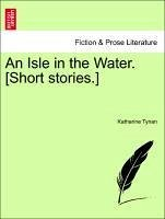 An Isle in the Water. [Short stories.] - Tynan, Katharine