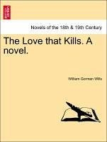 The Love that Kills. A novel. Vol. I. - Wills, William Gorman