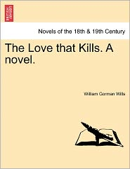 The Love That Kills. A Novel. - William Gorman Wills