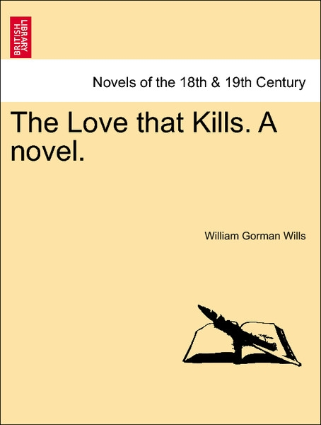 The Love that Kills. A novel. Vol. I. als Taschenbuch von William Gorman Wills - British Library, Historical Print Editions
