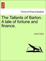 The Tallants of Barton. A tale of fortune and finance, vol. II - Hatton, Joseph