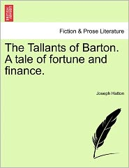 The Tallants Of Barton. A Tale Of Fortune And Finance. - Joseph Hatton