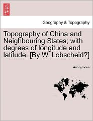 Topography of China and Neighbouring States; With Degrees of Longitude and Latitude. [By W. Lobscheid?]