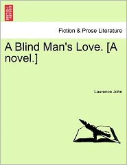 A Blind Man's Love. [A Novel.] - Laurence John