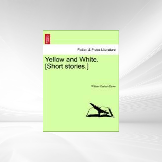 Yellow and White. [Short stories.] als Taschenbuch von William Carlton Dawe - British Library, Historical Print Editions