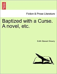 Baptized With A Curse. A Novel, Etc. - Edith Stewart Drewry