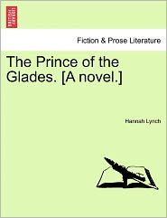 The Prince Of The Glades. [A Novel.] - Hannah Lynch