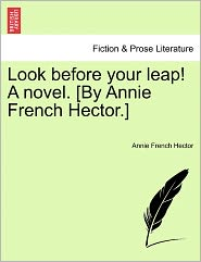 Look Before Your Leap! A Novel. [By Annie French Hector.] - Annie French Hector