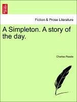 A Simpleton. A story of the day. Vol. I - Reade, Charles