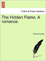 The Hidden Flame. A Romance. - Richard Dowling