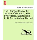The Strange Case of Dr. Jekyll and Mr. Hyde, with Other Fables. [With a Note by S. C., i.e. Sidney Colvin.] - Robert Louis Stevenson