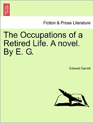 The Occupations Of A Retired Life. A Novel. By E. G. - Edward Garrett