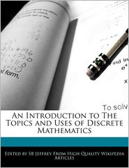 An Introduction to the Topics and Uses of Discrete Mathematics - S. B. Jeffrey