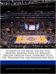 Schools of the NCAA, the Pac-Ten: Arizona, Arizona State, UC Berkeley, Oregon, Oregon State, Stanford, UCLA, USC, Washington, and Washington State - Kaelyn Smith