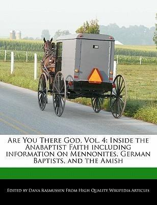 Are You There God, Vol. 4: Inside the Anabaptist Faith Including Information on Mennonites, German Baptists, and the Amish