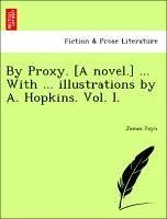 By Proxy. [A novel.] ... With ... illustrations by A. Hopkins. Vol. I. - Payn, James