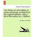 The Works of John Milton in Verse and Prose, Printed from the Original Editions, with a Life of the Author by J. Mitford. - Professor John Milton