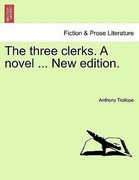 Trollope, Anthony: The three clerks. A novel ... New edition.