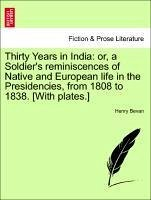 Thirty Years in India: or, a Soldier's reminiscences of Native and European life in the Presidencies, from 1808 to 1838. [With plates.] - Bevan, Henry
